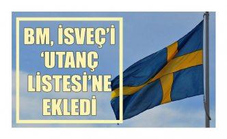 BM, İsveç'i 'utanç listesi'ne ekledi
