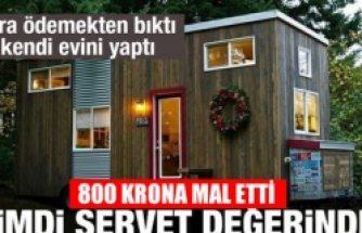 Kira vermekten bıktı! 800 Krona kendi evini yaptı