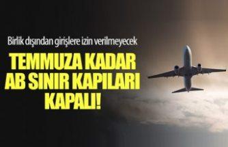 AB dış sınırları 1 Temmuz'a kadar kapalı kalacak: peki uçuşlar ne olacak?