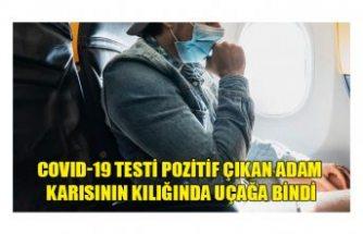 PCR testi pozitif çıkan adam eşinin kılığında uçağa bindi