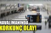 Havalimanında korkunç olay!