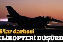 F16'lar darbeci helikopteri düşürdü