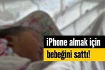 iPhone almak için bebeğini sattı!