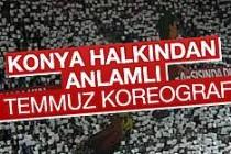 Konya'da anlamlı 15 Temmuz koreografisi