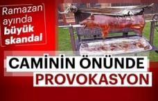 Ramazanda Türk camisi önünde domuz çevirmeye kalktılar!