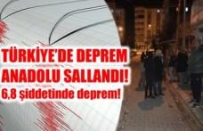 Türkiye'de deprem! Anadolu 6,8 şiddetinde sallandı!