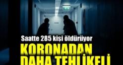Koronadan daha tehlikeli: Saatte 285 kişiyi öldürüyor!