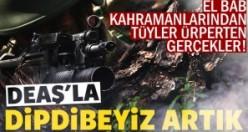 Mehmetçik Suriye'de DEAŞ'la dipdibeyiz