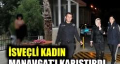 Manavgat'ı karıştıran İsveçli kadın sınırdışı edildi