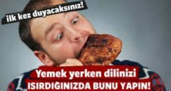 Yemek yerken dilinizi ısırdığınızda bunu yapın!