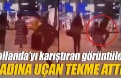 Hollanda'da kadına tekmeli saldırı!