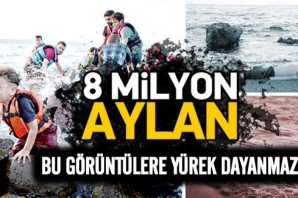 8 Milyon Aylan savaş mağduru