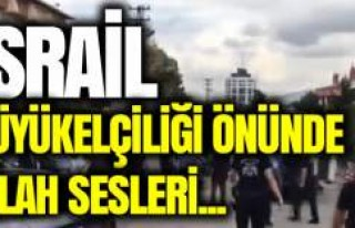 Ankara'da İsrail Büyükelçiliği önünde...