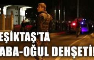 Beşiktaş'ta baba oğul tartıştı silahlar...
