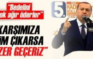 Cumhurbaşkanı Erdoğan: Karşımıza kim çıkarsa...