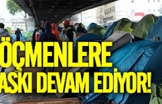 Göçmenlere baskı devam ediyor!