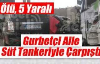 Gurbetçi aile Süt Tankeriyle Çarpıştı: 1 Ölü,...