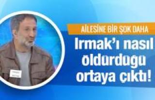 Irmak'ın ailesine bir şok daha! Adli rapor...