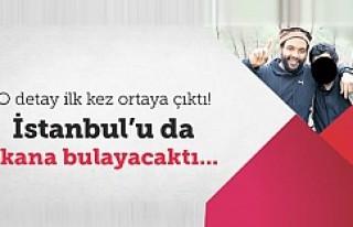 İstanbul'u da kana bulayacaktı!