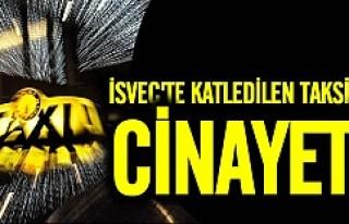 İsveç'te acımasızca öldürülen taksici...