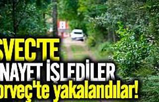İsveç'te cinayet işlediler Norveç'te...