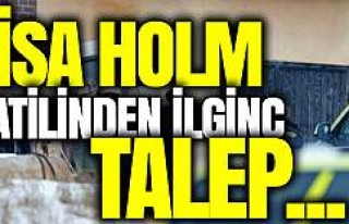Lisa Holm katilinden ilginç talep!