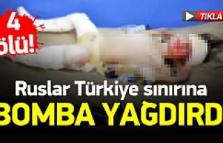 Ruslar Türkiye sınırına bomba yağdırdı 4 ölü!