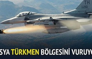 Rusya Türkmen Bölgesi'ni vuruyor