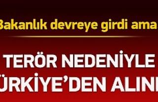 Şok karar! 'Terör' nedeniyle Türkiye'den...