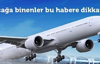 Uçağa binenler bu habere dikkat!
