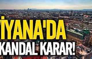 Viyana'da skandal karar!