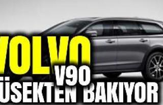 Volvo V90 Artık Yüksekten Bakıyor