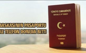 Başkasının pasaportu ile telefon dönemi bitti