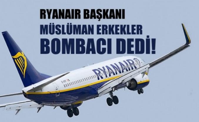 Havayolu şirketi Ryanair'ın Başkanı'ndan nefret içeren küstah açıklama!