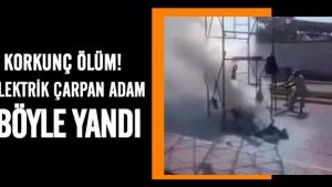 Elektrik çarpan adam feci şekilde yanarak can verdi!