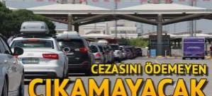 Cezasını ödemeyen yabancı plaka, Türkiye'den çıkamayacak