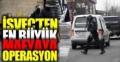 İsveç polisinden en büyük mafyaya...