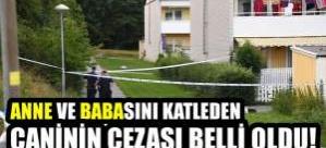 İsveç'te anne, babasını katleden o caninin cezası belli oldu!