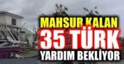 Mahsur kalan 35 Türk yardım bekliyor!